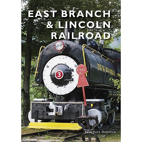 East Branch & Lincoln Railroad Book by Erin Paul Donovan